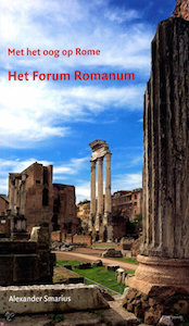 Het-Forum-Romanum- Met-het-oog-op-Rome-Alexander Smarius